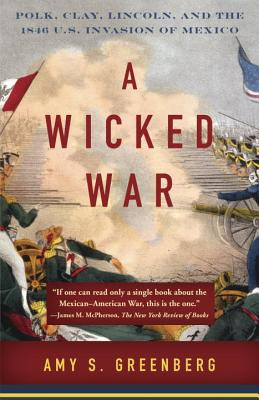 A Wicked War By Greenberg, Amy S.