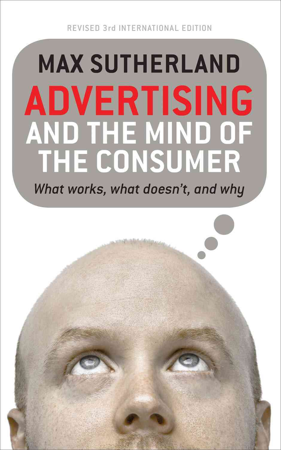 Advertising and the Mind of the Consumer By Sutherland, Max