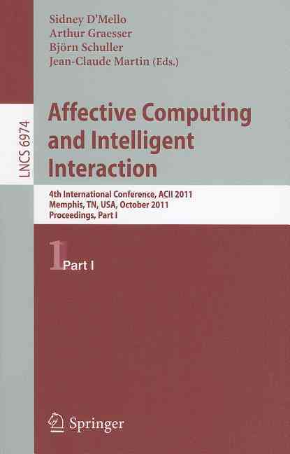 Affective Computing and Intelligent Interaction By D'mello, Sidney (EDT)/ Graesser, Arthur (EDT)/ Schuller, Bjoern (EDT)/ Martin, Jean-claude (EDT)